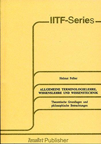 Allgemeine Terminologielehre, Wissenslehre und Wissenstechnik: Theoretische Grundlagen und philosophische Betrachtungen (IITF-Infoterm-Series)