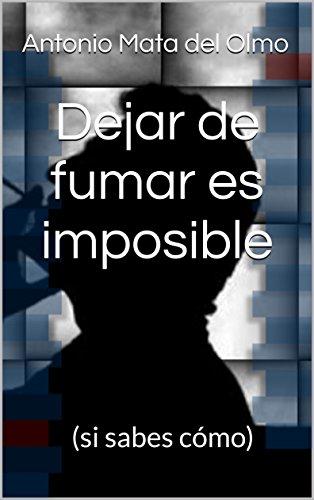 Dejar de fumar es imposible: (si sabes cómo) por Antonio Mata del Olmo