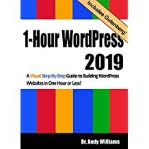 1-Hour WordPress 2019: A visual step-by-step guide to building WordPress websites in one hour or less! (English Edition)