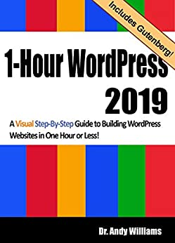 1-Hour WordPress 2019: A visual step-by-step guide to building WordPress websites in one hour or less! by [Williams, Dr. Andy]