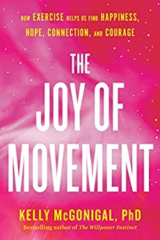 The Joy of Movement: How exercise helps us find happiness, hope, connection, and courage (English Edition) van [McGonigal, Kelly]
