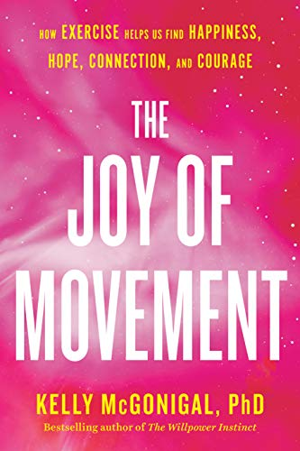 The Joy of Movement: How exercise helps us find happiness ...