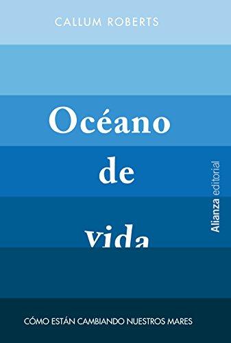Océano de vida: Cómo están cambiando nuestros mares (Alianza Ensayo)