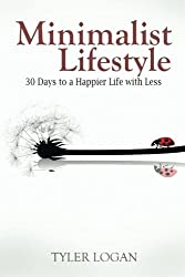 Minimalist Lifestyle: 30 Days to a Happier Life with Less (Happy, Simple, Living) (Volume 1) by Tyler Logan (2014-01-12)
