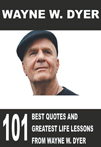 Wayne W Dyer 101 Best Quotes And Greatest Life Lessons From Wayne
