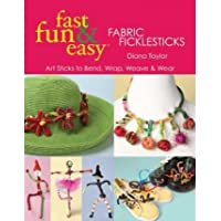 Fabric Ficklesticks: Art Sticks to Bend, Wrap, Weave and Wear