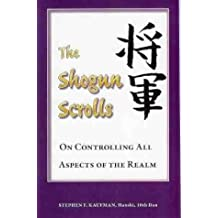 Shogun Scrolls: On Controlling All Aspects of the Realm (The martial arts library) by Stephen F. Kaufman (1997-05-06)