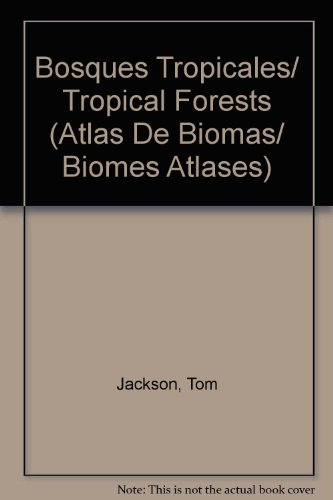 Bosques Tropicales/Tropical Forests (Atlas De Biomas/Biomes Atlases) por Tom Jackson