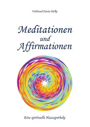 Meditationen und Affirmationen: Eine spirituelle Hausapotheke