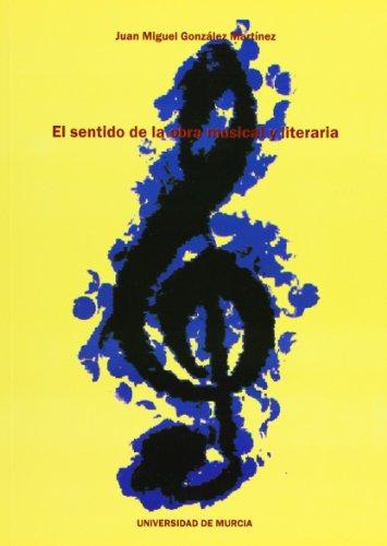 Sentido en la Obra Musical y Literaria, El: Aproximacion Semiotica por Juan Miguel González Martinez