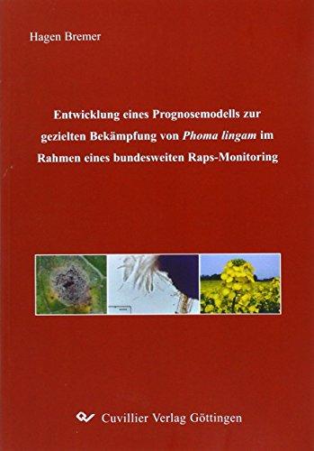 Entwicklung eines Prognosemodells zur gezielten Bekämpfung von Phoma lingam im Rahmen eines bundesweiten Raps-Monitoring