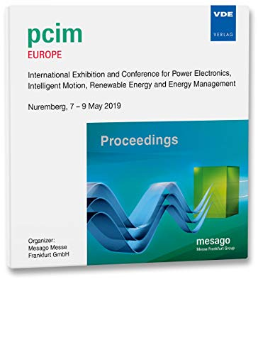 PCIM Europe 2019, 1 CD-ROMInternational Exhibition and Conference for Power Electronics, Intelligent Motion, Renewable Energy and Energy Management Proceedings, Nuremberg, 07. - 09. May 2019