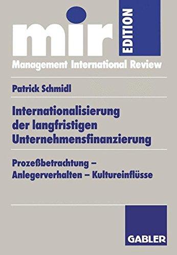 Internationalisierung der langfristigen Unternehmensfinanzierung: Prozeßbetrachtung - Anlegerverhalten - Kultureinflüsse (mir-Edition)
