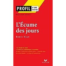 Profil - Vian (Boris) : L'écume des jours : Analyse littéraire de l'oeuvre (Profil d'une Oeuvre t. 218)