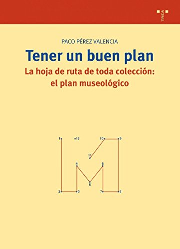 Tener un buen plan: La hoja de ruta de toda colección: el plan museológico (Biblioteconomía y Administración Cultural) por Paco Pérez Valencia