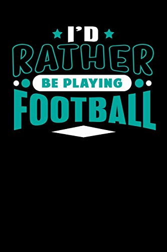 I'd Rather Be Playing Football: Blank Lined Notebook Journal por SS Media