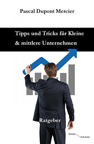 Tipps und Tricks für Kleine und mittlere Unternehmen: Freiberufler und Existenzgründer