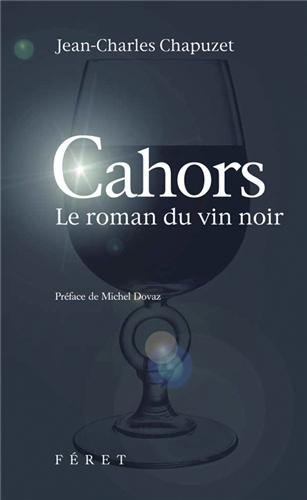 CAHORS LE ROMAN DU VIN NOIR 2è éd par  Jean-Charles CHAPUZET