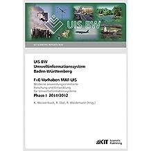 UIS BW - Umweltinformationssystem Baden-Wuerttemberg. F+E Vorhaben MAF-UIS. Moderne anwendungsorientierte Forschung und Entwicklung fuer ... I 2011/12 (KIT Scientific Reports ; 7616)