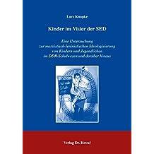 Kinder im Visier der SED: Eine Untersuchung zur marxistisch-leninistischen Ideologisierung von Kindern und Jugendlichen im DDR-Schulwesen und darüber hinaus (Studien zur Zeitgeschichte)
