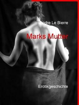 Marks Mutter: Erotikgeschichte von [Le Bierre, Andre]