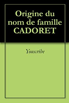 Origine du nom de famille CADORET (Oeuvres courtes) par [Youscribe]