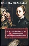 La signora della pittura. Vita di Sofonisba Anguissola, gentildonna e artista nel Rinascimento