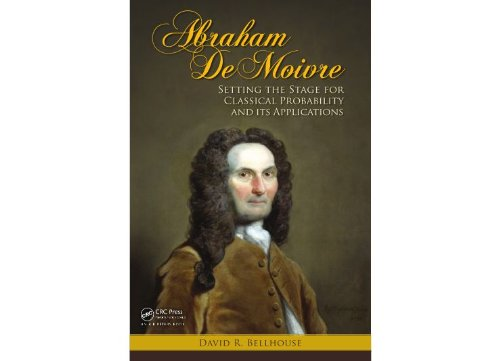 Abraham De Moivre: Setting the Stage for Classical Probability and Its Applications (English Edition)