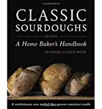 [( By Wood, Ed( Author )Classic Sourdoughs: A Home Baker's Handbook (Revised) Paperback Jul- 12-2011 )]
