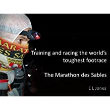 Training and racing the world's toughest footrace; The Marathon des Sables: An information booklet on preparing and racing the world's toughest footrace - based on race experience (English Edition)