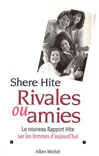 RIVALES OU AMIES. Le nouveau Rapport Hite sur les femmes d'aujourd'hui