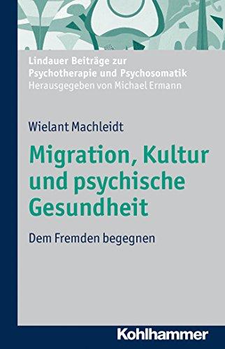 Migration, Kultur und psychische Gesundheit: Dem Fremden begegnen (Lindauer Beiträge zur Psychotherapie und Psychosomatik)
