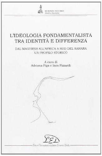 L'ideologia fondamentalista tra identità e differenza. Dal Maghreb all'Africa a Sud del Sahara. Un profilo storico (Scienze sociali. Studi e ricerche)