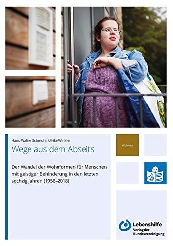 Wege aus dem Abseits: Der Wandel der Wohnformen für Menschen mit geistiger Behinderung in den letzten sechzig Jahren (1958-2018)