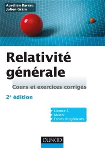 Relativité générale : Cours et exercices corrigés par Aurélien Barrau, Julien Grain