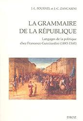 La grammaire de la République : Langages de la politique chez Francesco Guicciardini (1483-1540)