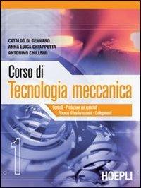 Corso di tecnologia meccanica. Per gli Ist. tecnici industriali: 1