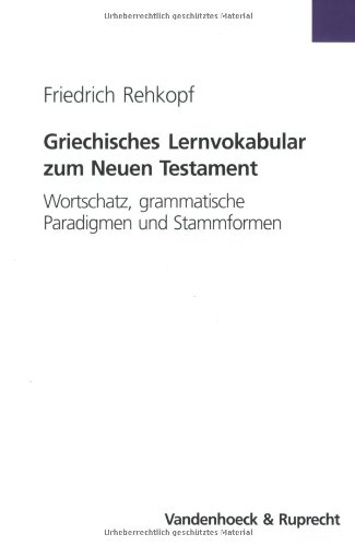 Griechisches Lernvokabular zum Neuen Testament. Wortschatz, grammatische Paradigmen und Stammformen. (Lernmaterialien) (Neue Testament Griechisch Wörterbuch)