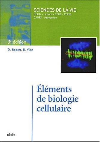 Eléments de biologie cellulaire de Daniel Robert (1 septembre 2004) Broché