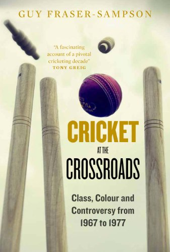 Cricket at the Crossroads: Class, Colour and Controversy from 1967 to 1977 (English Edition) por Guy Fraser-Sampson