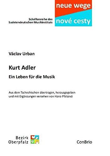 Kurt Adler: Ein Leben für die Musik. Aus dem Tschechischen übertragen, herausgegeben und mit Ergänzungen versehen von Hana Pfalzová (Neue wege – nové ... des Sudetendeutschen Musikinstituts)