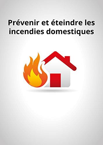 Prvenir et teindre les incendies domestiques: Conseils et astuces pour scuriser votre logement
