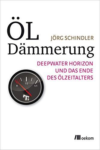 Preisvergleich Produktbild Öldämmerung: Deepwater Horizon und das Ende des Ölzeitalters
