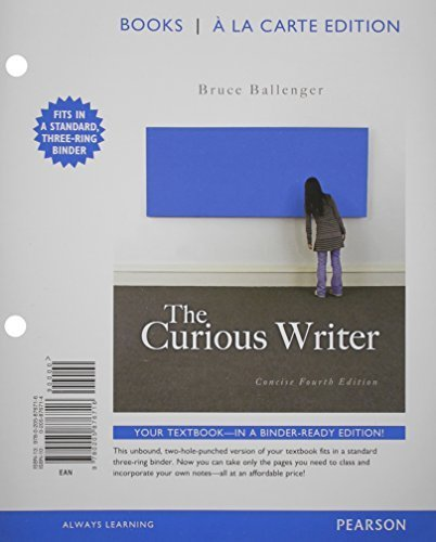 The Curious Writer, Concise Edition, Books a la Carte Edition (4th Edition) by Bruce Ballenger (2013-05-19)