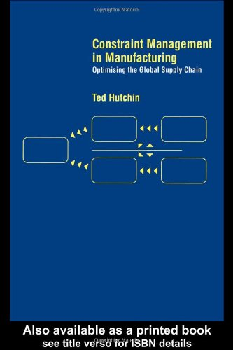 Constraint Management in Manufacturing: Optimising the Supply Chain por Ted Hutchin