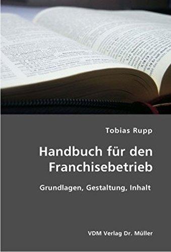Handbuch für den Franchisebetrieb: Grundlagen, Gestaltung, Inhalt