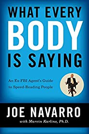 What Every Body is Saying: An Ex-FBI Agent's Guide to Speed-Reading Pe