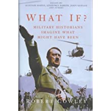 What If? Military Historians Imagine What Might Have Been by Robert Cowley (2000-04-07)