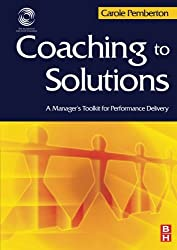 Coaching to Solutions: A Manager's Tool Kit for Performance Delivery