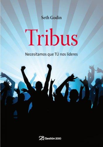 Descargar Libro Tribus: Necesitamos que TÚ nos lideres (MARKETING Y VENTAS) de Seth Godin